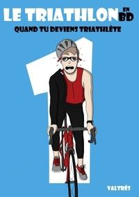 Valtrés - Le Triathlon en BD - Tome 1, Quand tu deviens triathlète.