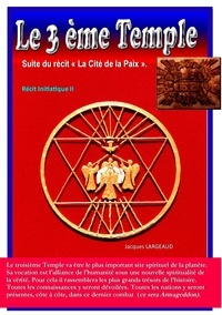 Jacques Largeaud - Le troisième temple - Suite du roman La Cité de la Paix.