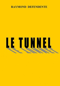 Raymond Defendente - Le tunnel.
