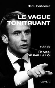 Radu Portocala - Le vague tonitruant - Suivi de Le vrai de par la loi.