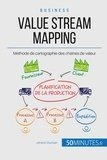 Johann Dumser - Le Value Stream Mapping, outil roi du Lean - Cartographier la chaîne de production de valeur.