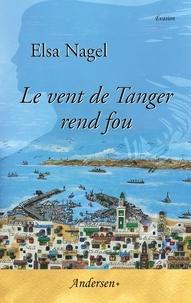 Elsa Nagel - Le vent de Tanger rend fou.