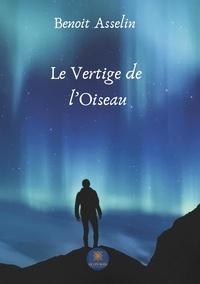 Benoit Asselin - Le Vertige de l'Oiseau.