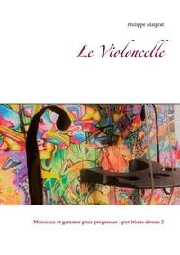 Philippe Malgrat - Le Violoncelle - Morceaux et gammes pour progresser - Partitions niveau 2.