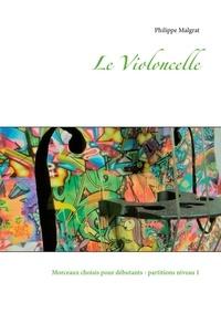 Philippe Malgrat - Le Violoncelle - Morceaux choisis pour débutants - Partitions niveau 1.