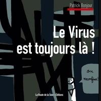 Éditions la route de la soie - - Le Virus est toujours là !.