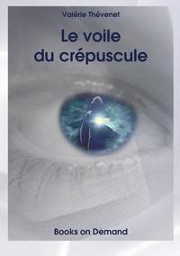 Valérie Thévenet - Le voile du crépuscule.