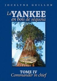 Jocelyne Guillon - Le yankee en bois de séquoia - Tome 4 : Commander in chief.
