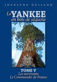 Jocelyne Guillon - Le yankee en bois de séquoia - Tome 5 : Les survivants ; Le commander de France.