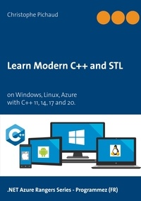 Christophe Pichaud - Learn Modern C++ and  STL - On Windows, Linux, Azure.