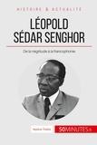 Mylène Théliol - Léopold Sédar Senghor, le poète président - De la négritude à la francophonie.