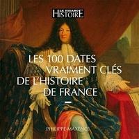 Philippe Maxence - Les 100 dates vraiment clés de l'histoire de France.