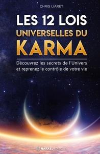 Chris Liaret - Les 12 Lois Universelles du Karma - Découvrez les secrets de l'Univers et reprenez le contrôle de votre vie.