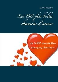Alban Bourdy - Les 150 plus belles chansons d'amour.