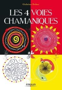 Gislaine Duboc - Les 4 voies chamaniques.