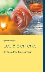 Lydia Montigny - Les 5 éléments - Air, Terre, Feu, Eau... Amour.