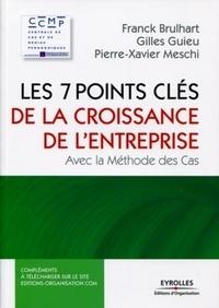 Franck Brulhart et Gilles Guieu - Les 7 points clés de la croissance de l'entreprise - Avec la Méthode des Cas.