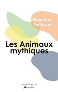 Sébastien Delissen - Les Animaux mythiques.