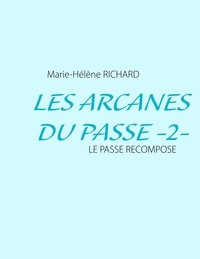 Marie-Hélène Richard - Les arcanes du passé - Tome 2 : Le passé recomposé.