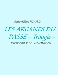 Marie-Hélène Richard - Les arcanes du passé - Les chevaliers de la damnation.