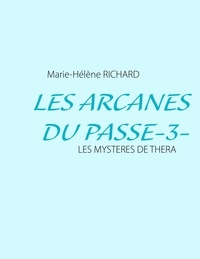 Marie-Hélène Richard - Les arcanes du passé - Les mystères de Théra.