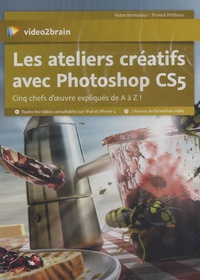 Les ateliers créatifs avec photoshop CS5 - Cinq chefs-doeuvres expliqués de A a Z.pdf