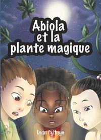 Iman Eyitayo - Les aventures d'Abiola Tome 1 : Abiola et la plante magique.