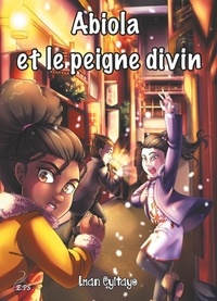Iman Eyitayo - Les aventures d'Abiola Tome 3 : Abiola et le peigne divin.