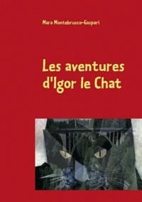 Mara Montebrusco-Gaspari - Les aventures d'Igor le chat - Le secret des 7 vies des chats.