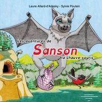 Laure Allard-d'Adesky et Sylvie Poulain - Les aventures de Sanson la chauve-souris.