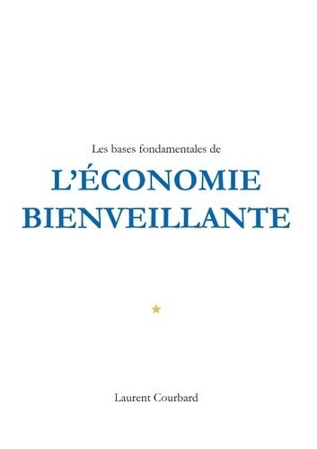 Laurent Courbard - Les bases fondamentales de l'Economie bienveillante - Production et Consommation bienveillantes.