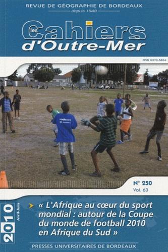 Jean-Pierre Augustin - Les Cahiers d'Outre-Mer N° 250, Avril-juin 2 : L'Afrique au coeur du sport mondial : autour de la Coupe du monde de football 2010 en Afrique du Sud.