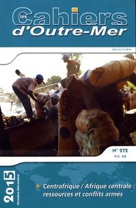 Emmanuel Chauvin et Benoît Lallau - Les Cahiers d'Outre-Mer N° 272, octobre-déce : Centrafrique / Afrique centrale : ressources et conflits armés.