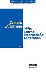 Charles Kaplan et Philippe Pinsolle - Les Cahiers de l'Arbitrage N° 4/2013 : .