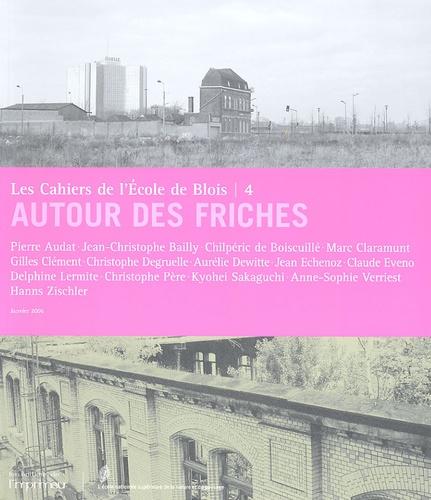 Gilles Clément et Claude Eveno - Les cahiers de l'Ecole de Blois N° 4 : Autour des friches.