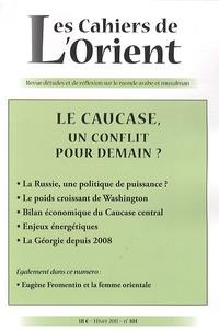 Antoine Sfeir et Jean-Christophe Romer - Les Cahiers de l'Orient N° 101, Hiver 2011 : Le Caucase, un conflit pour demain ?.
