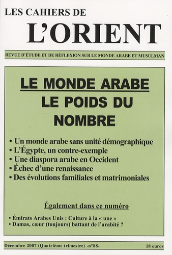 Yves Montenay et Gérard-François Dumont - Les Cahiers de l'Orient N° 88, Décembre 2007 : Le monde arabe et le poids du nombre.