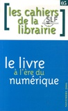 Jacques Bonnet et François Geze - Les cahiers de la librairie N° 5, Novembre 2006 : Le livre à l'ère du numérique.