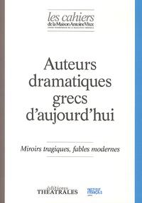 Myrto Gondicas - Les Cahiers de la Maison Antoine Vitez N° 11 : Auteurs dramatiques grecs d'aujourd'hui - Miroirs tragiques, fables modernes.
