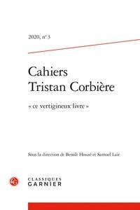 """Benoît Houzé et Samuel Lair - Les cahiers de Tristan Corbière N° 3, 2020 : """"Ce vertigineux livre""""."""