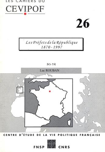 Luc Rouban - Les Cahiers du Cevipof N° 26, Janvier 2000 : Les Préfets de la République 1870-1997.