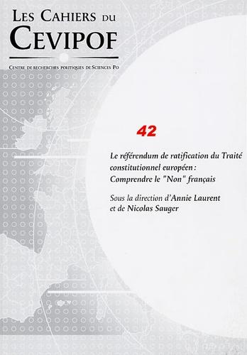 """Annie Laurent et Nicolas Sauger - Les Cahiers du Cevipof N° 42 : Le référendum de la ratification du Traité constitutionnel européen : Comprendre le """"Non"""" français."""