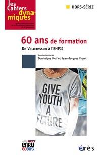 Dominique Youf et Jean-Jacques Yvorel - Les Cahiers dynamiques Hors-série : 60 ans de formation - De Vaucresson a l'ENPJJ.