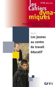 Dominique Versini et Stéphanie Rubi - Les Cahiers dynamiques N° 46, Avril 2010 : Les jeunes au centre du travail éducatif.