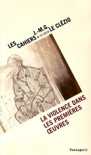 Thierry Léger et Fredrik Westerlund - Les cahiers J.-M.G. Le Clézio N° 9/2016 : La violence dans les premières oeuvres.