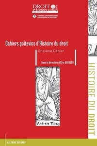 Eric Gojosso - Les Cahiers poitevins d'Histoire du droit N° 11 : .