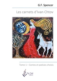G.F. Spencer - Les carnets d'Ivan Chtov Tome 1 : Contes et poésies choisis.