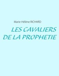 Marie-Hélène Richard - Les cavaliers de la prophétie.