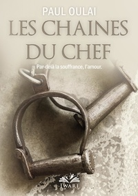 Paul Oulaï - Les chaînes du chef - Par-delà la souffrance, l'amour.