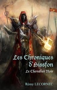 Remy Lecornec - Les chroniques d'Hissfon - Le Chevalier Noir.